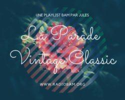 Les Playlist BAM : la Parade Vintage Classic par Jules Henriel