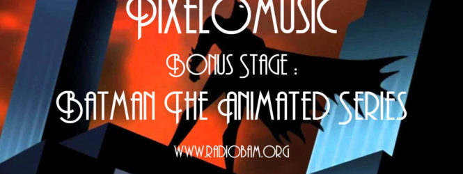Pixelomusic – Bonus Stage : Batman The Animated Series